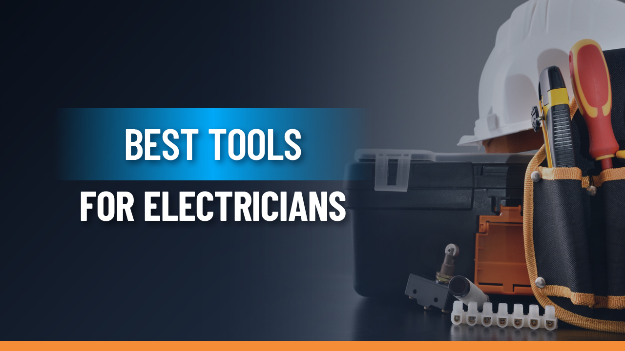 25 Essential Electrician Tools For 2020