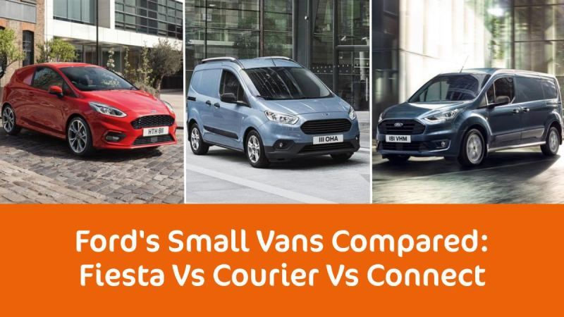 ford s small vans compared fiesta vs transit connect vs transit courier vs transit connect vs transit courier