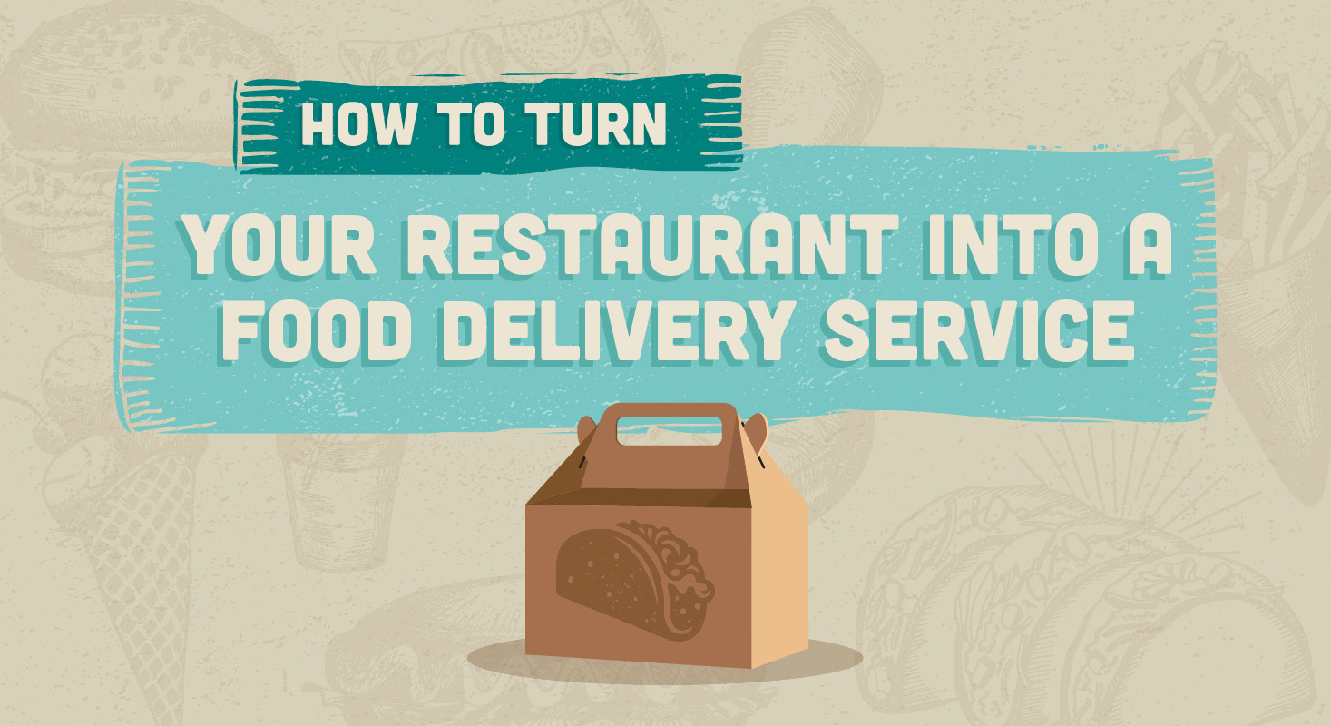 How To Turn Your Restaurant Into A Food Delivery Service