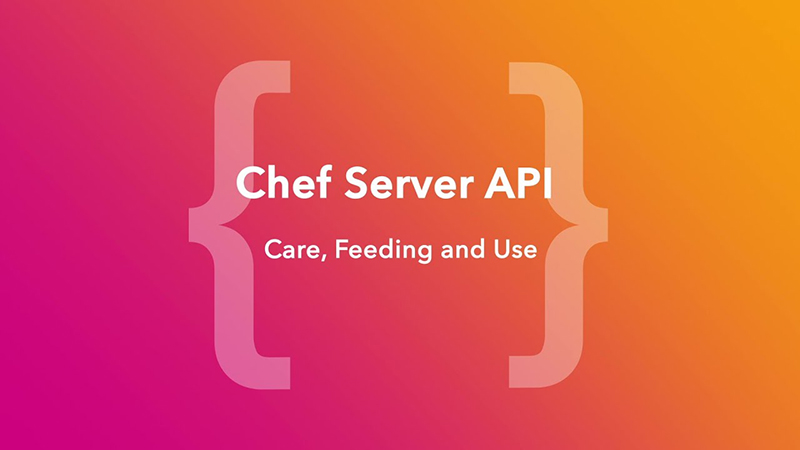 Chef Server API: Care, Feeding, and Use