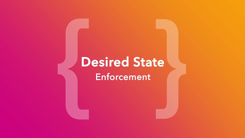 Desired State Enforcement