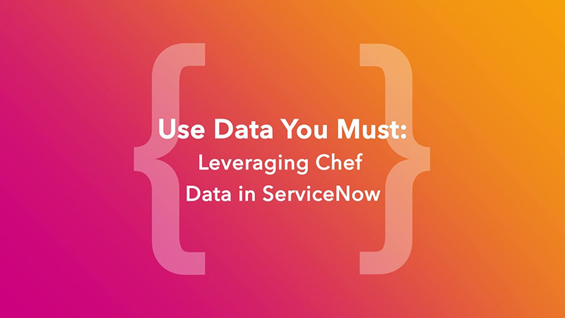 Use Data You Must: Leveraging Chef Data in ServiceNow