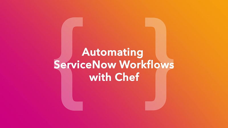 Automating ServiceNow Workflows with Chef