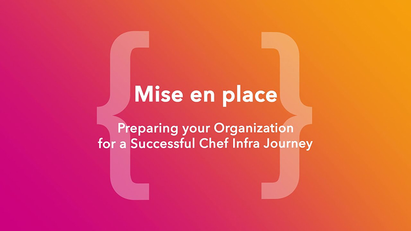 Mise en Place: Preparing Your Organization for a Successful Chef Infra Journey