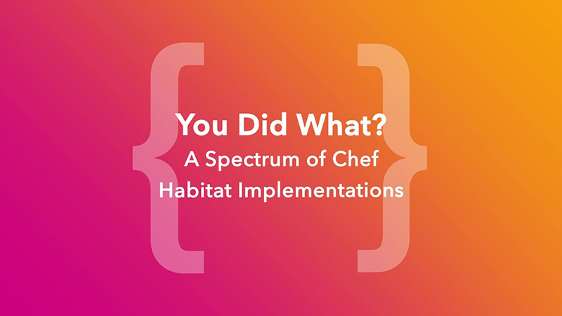 You Did What? A Spectrum of Chef Habitat Implementations