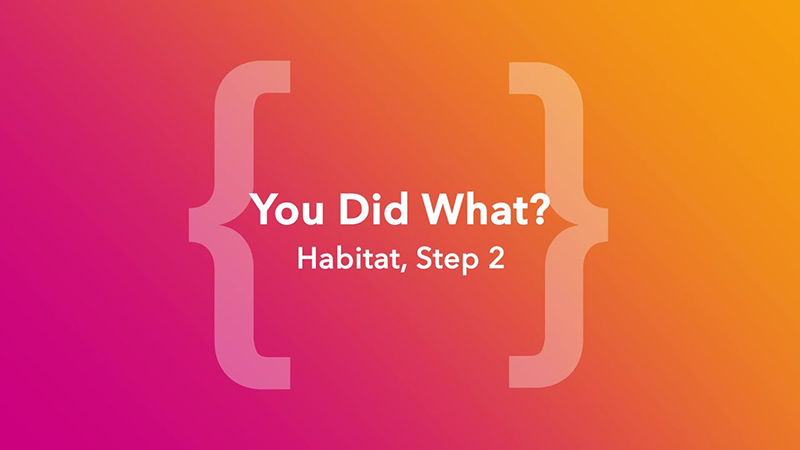 You Did What? Habitat, Step 2
