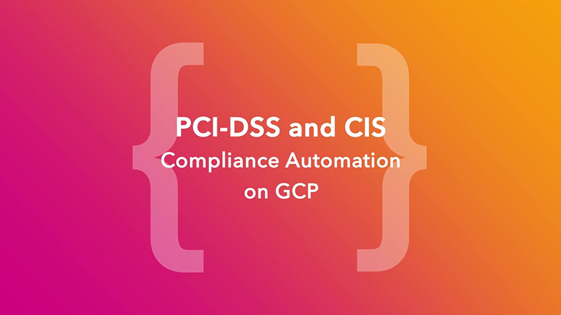 PCI-DSS and CIS Compliance Automation on GCP