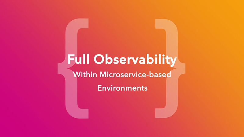 Full Observability Within Microservice-Based Environments