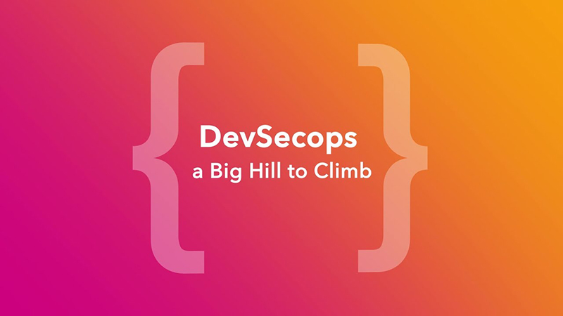 DevSecOps - A Big Hill to Climb