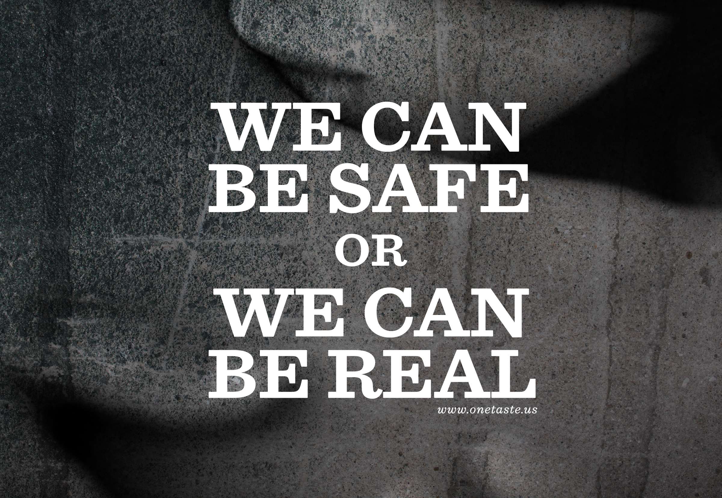 We can be safe or we can be real.