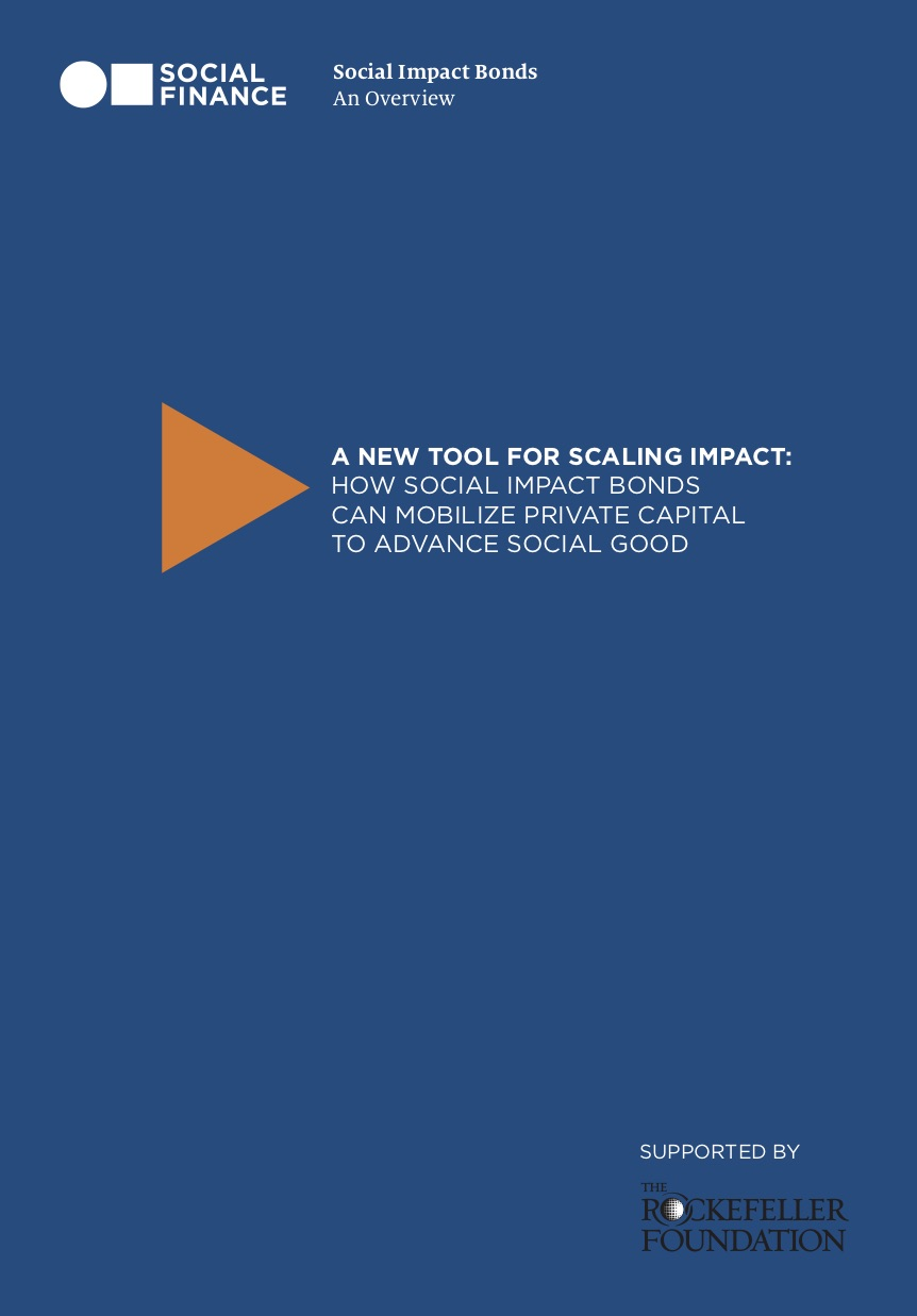 A New Tool For Scaling Impact: How Social Impact Bonds Can Mobilize Private Capital To Advance Social Good