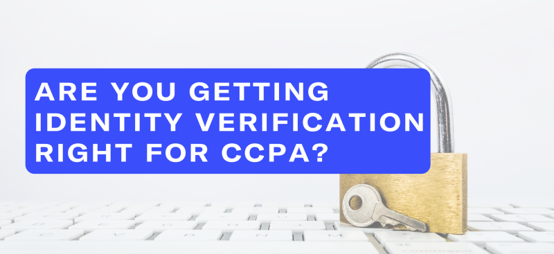 Are you getting identity verification right for CCPA?