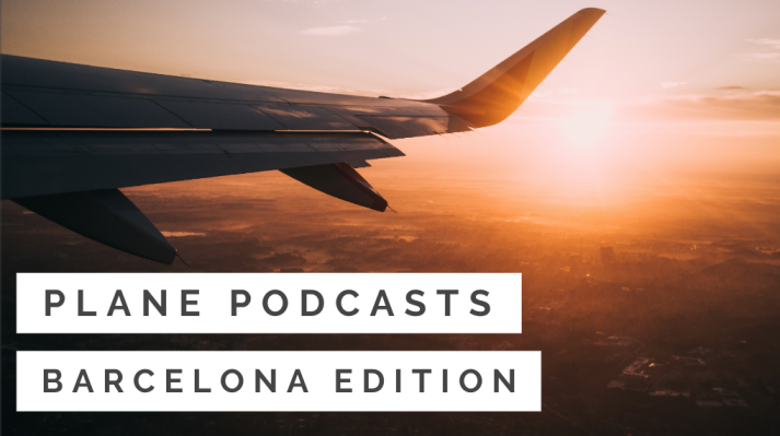 Plane Podcasts: Barcelona Edition
