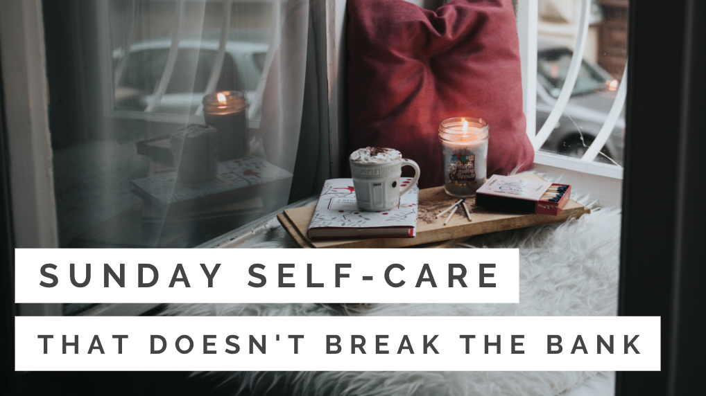 Sunday Self-Care that Doesn't Break the Bank