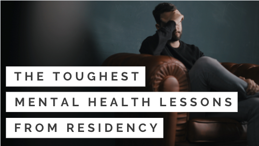Toughest Mental Health Lessons from Residency