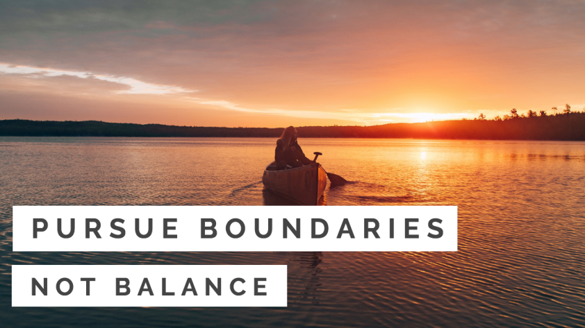 Pursue Boundaries, Not Balance