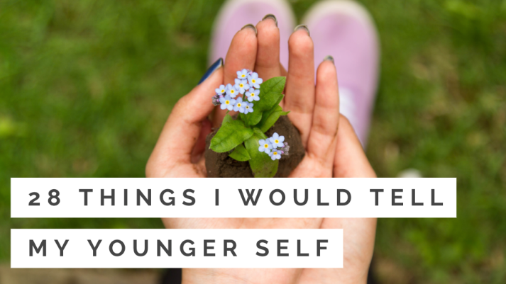 28 Things I Would Tell My Younger Self
