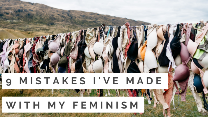 9 Mistakes I've Made With My Feminism
