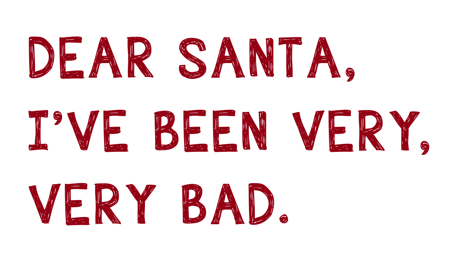 Dear Santa, I've Been Very Very Bad.