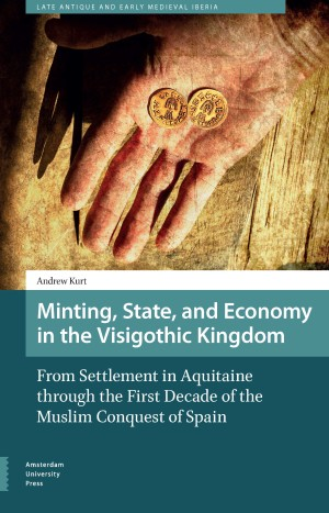 Minting, State, and Economy in the Visigothic Kingdom