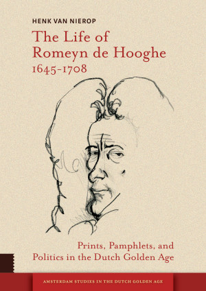 The Life of Romeyn de Hooghe 1645-1708
