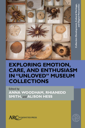 "Exploring Emotion, Care and Enthusiasm in ""Unloved"" Museum Collections"