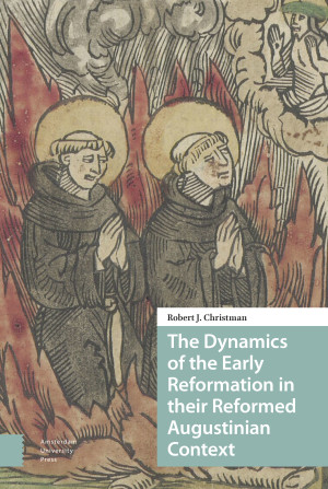The Dynamics of the Early Reformation in their Reformed Augustinian Context