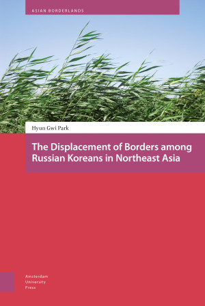 The Displacement of Borders among Russian Koreans in Northeast Asia