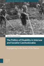 The Politics of Disability in Interwar and Socialist Czechoslovakia