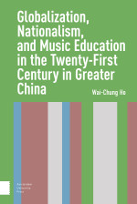 Globalization, Nationalism, and Music Education in the Twenty-First Century in Greater China