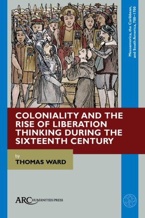 Coloniality and the Rise of Liberation Thinking during the Sixteenth Century