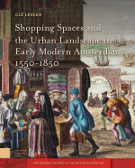 Shopping Spaces and the Urban Landscape in Early Modern Amsterdam, 1550-1850