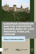 European Expansion and the Contested Borderlands of Late Medieval Podillya, Ukraine