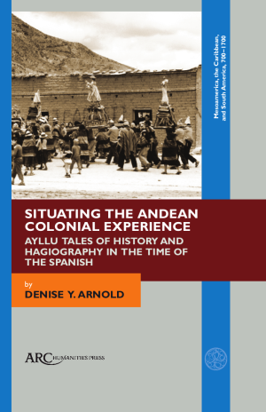 Situating the Andean Colonial Experience
