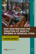 Sufi Masters and the Creation of Saintly Spheres in Medieval Syria