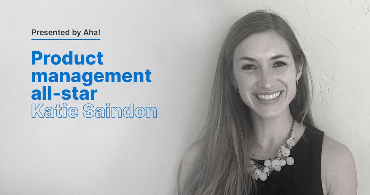 Product Management All-Star: 6 Questions with Katie Saindon