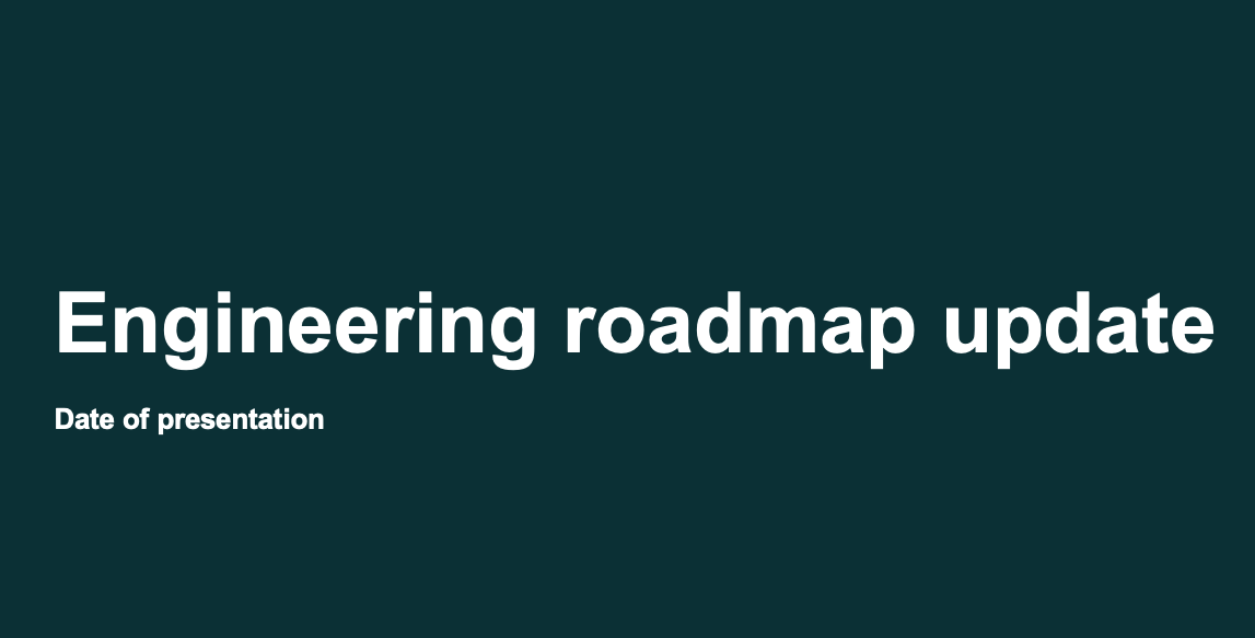 Engineering roadmap update