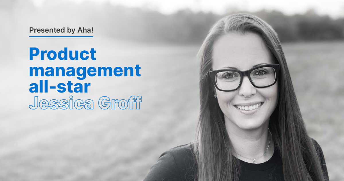 Product Management All-Star: 6 Questions With Jessica Groff