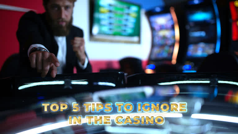 Top 5 tips to ignore in the casino