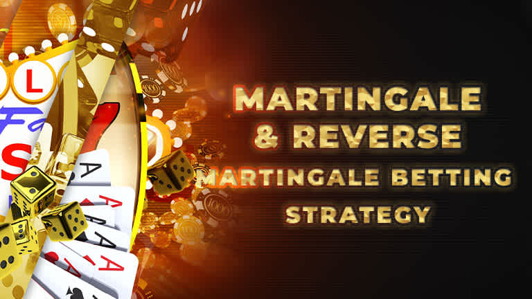 gamblers bay Martingale and Reverse Martingale Betting Strategy