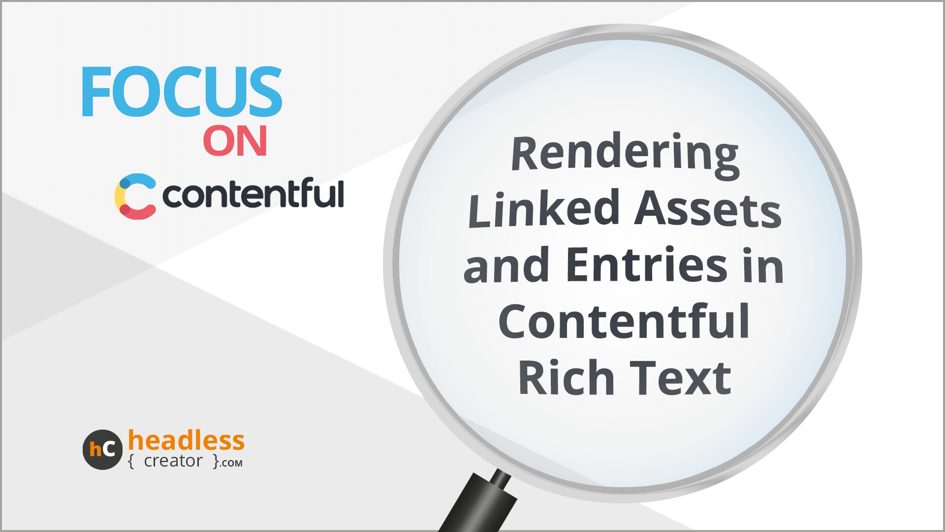 """An illustration of a magnifying class over the text """"Rendering Linked Assets and Entries in Contentful Rich Text"""". At the top left there is the text """"Focus on"""" and the Contentful logo. At the bottom left there is the headless creator logo."""