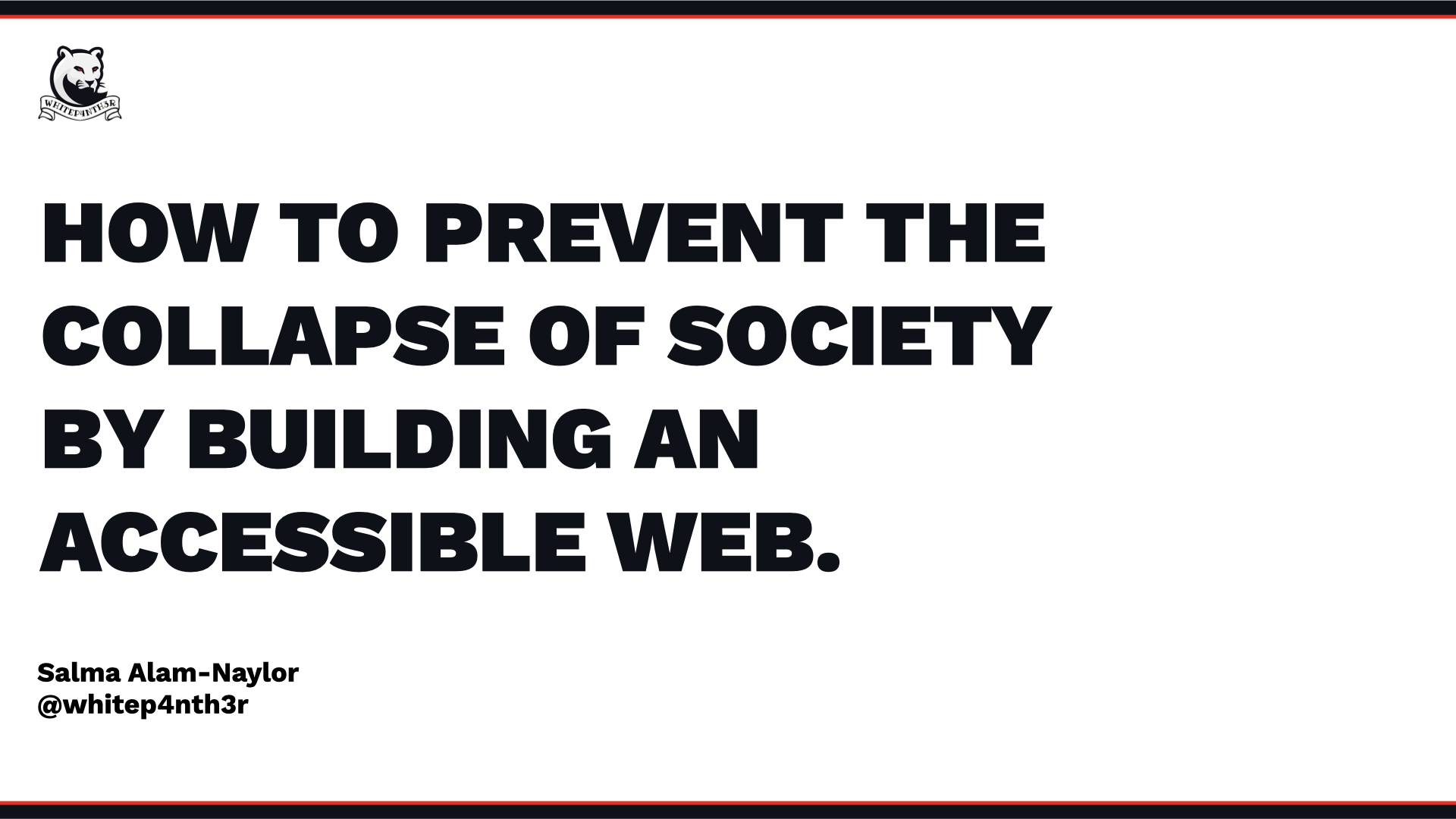 """The title slide of """"How to prevent the collapse of society by building an accessible web"""""""