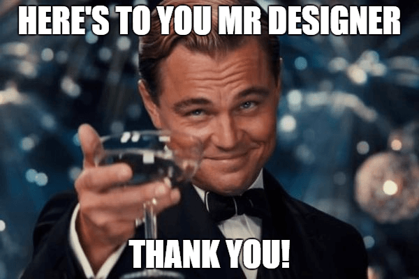 Here's to you Mr Designer thank you!