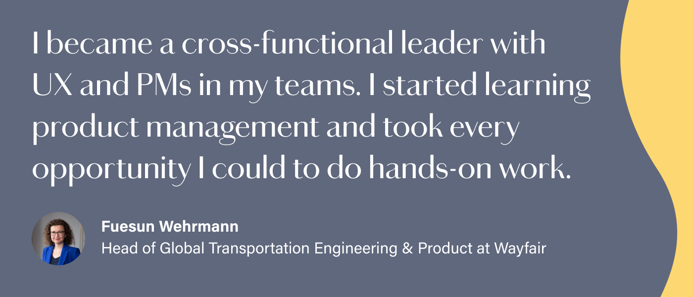 Graphic reads: I became a cross-functional leader at my company with UX and PMs in my teams. I started learning anything I could find about product management and also took every opportunity I could to do hands-on work.