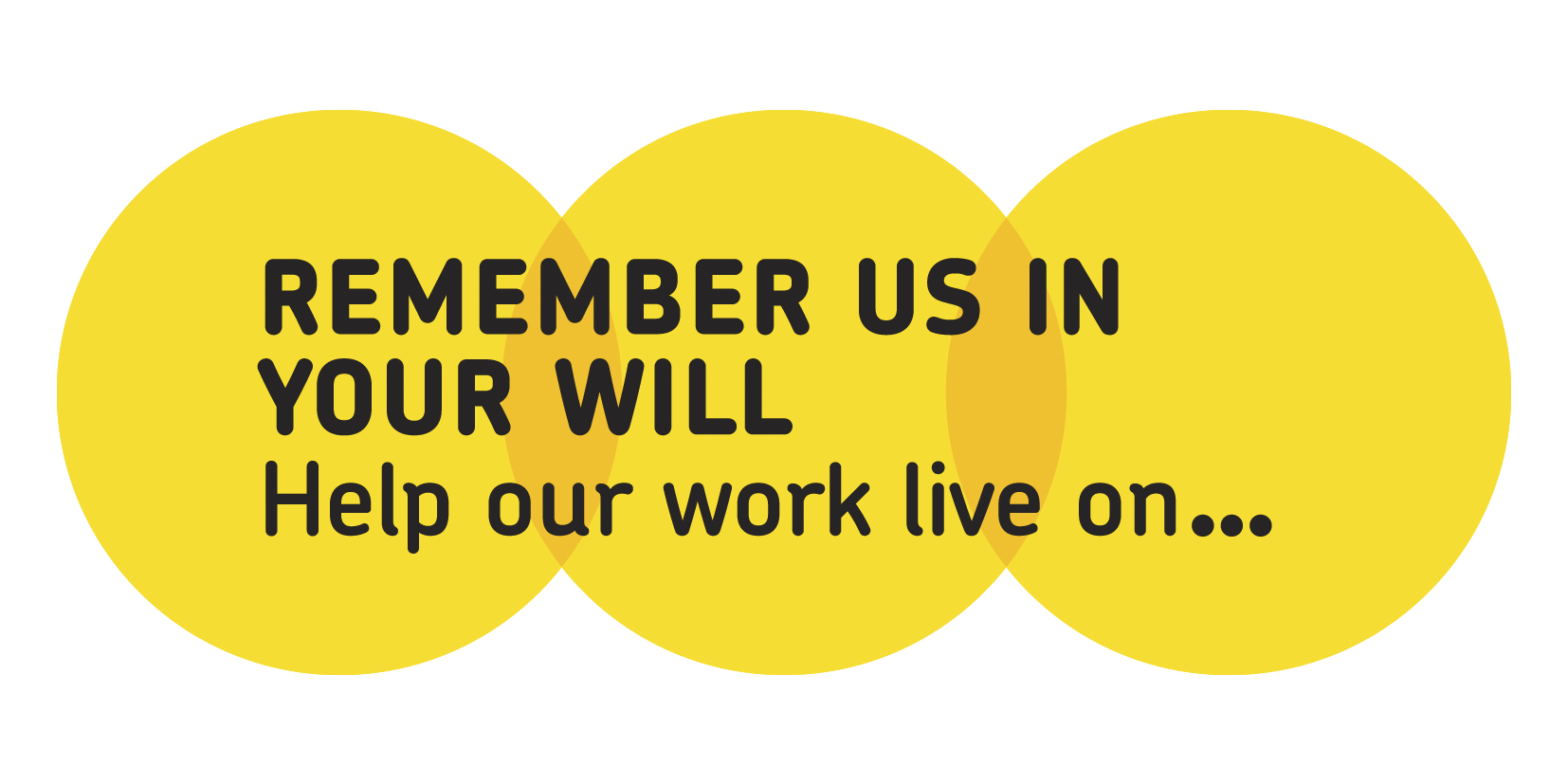It reads 'Remember us in your will. Help our work live on...'