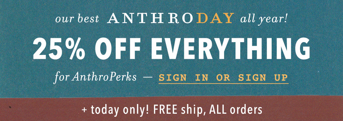 Shop 25% off everything for Anthro Perks members