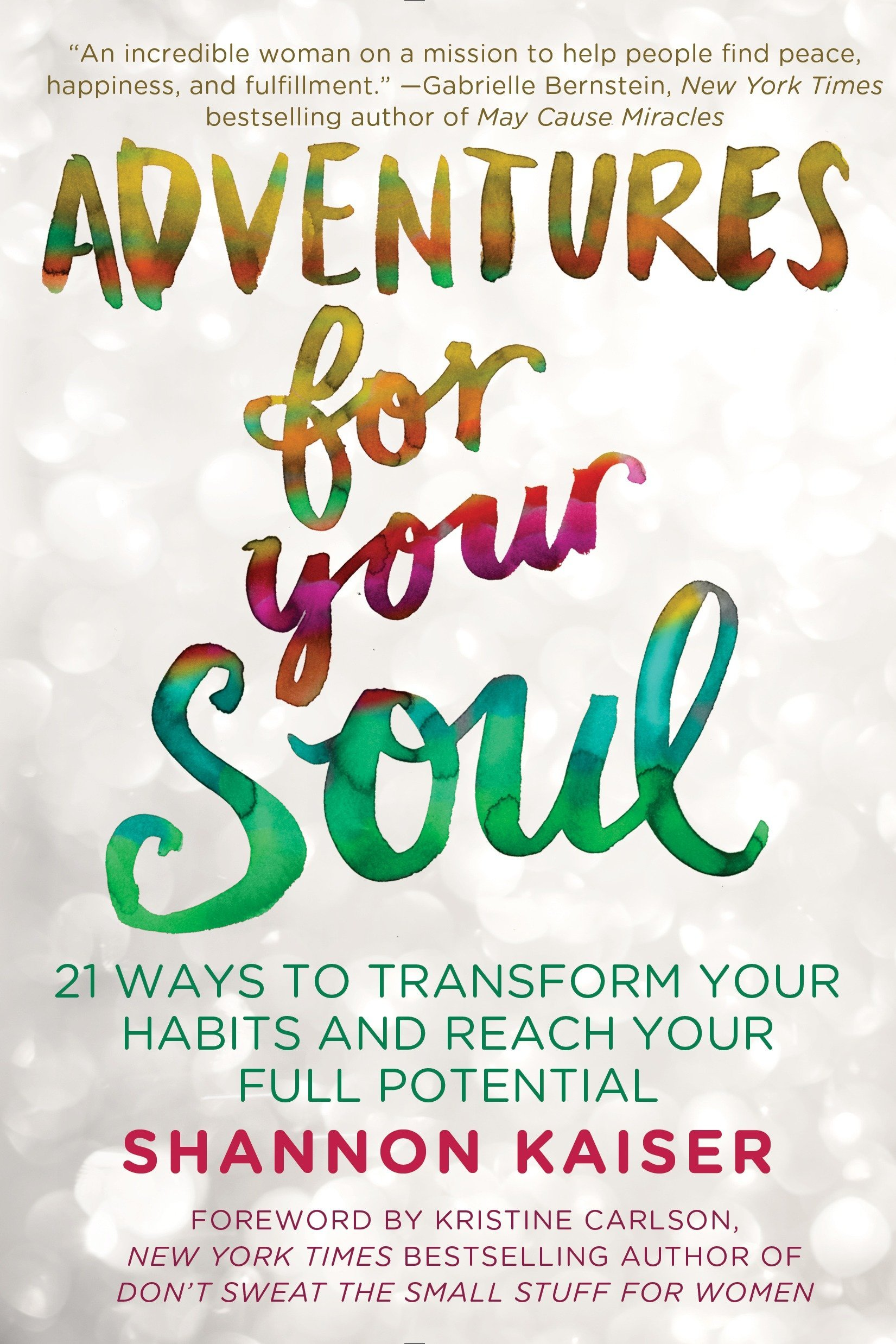 adventures-for-your-soul-21-ways-to-transform-your-habits-and-reach-your-full-potential-by-shannon-kaiser