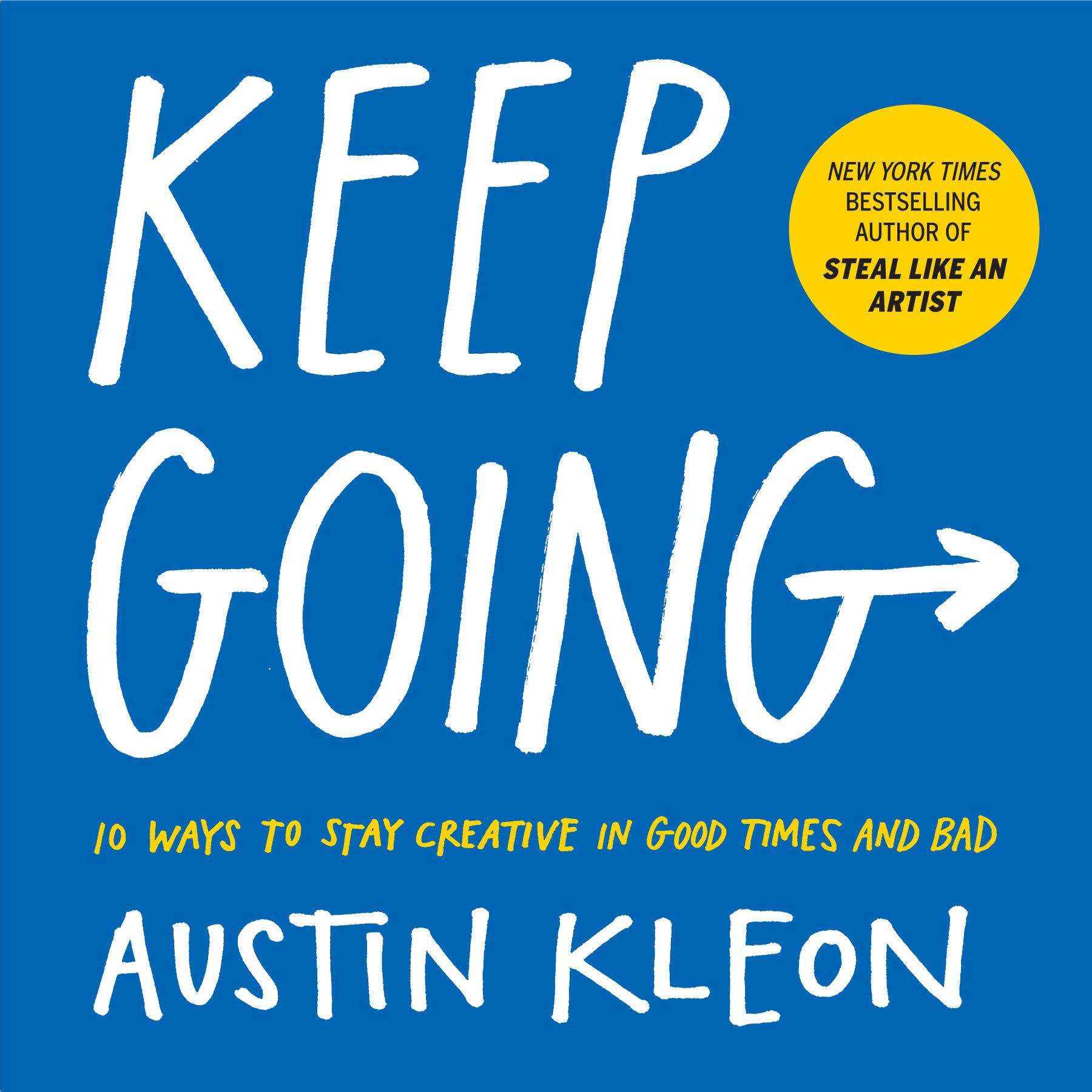 keep-going-10-ways-to-stay-creative-in-good-times-and-bad-by-austin-kleon