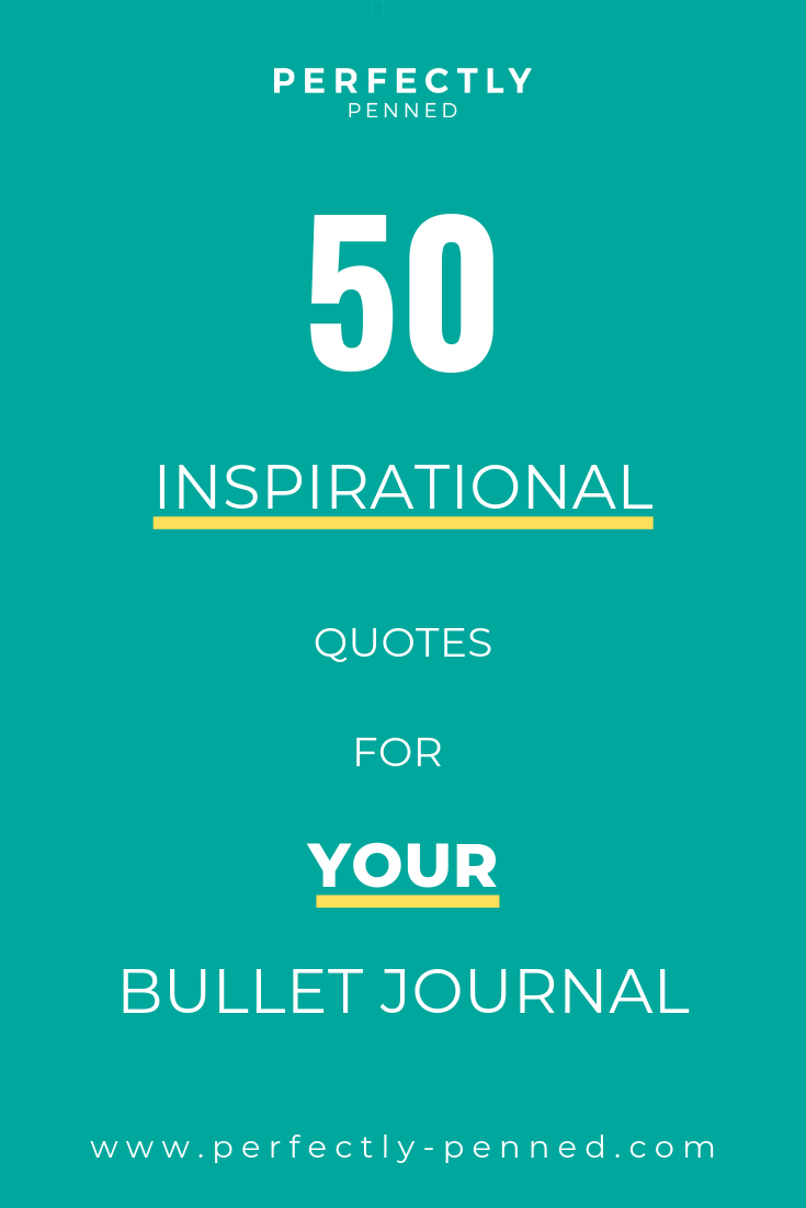 50 Inspirational Quotes for Your Bullet Journal