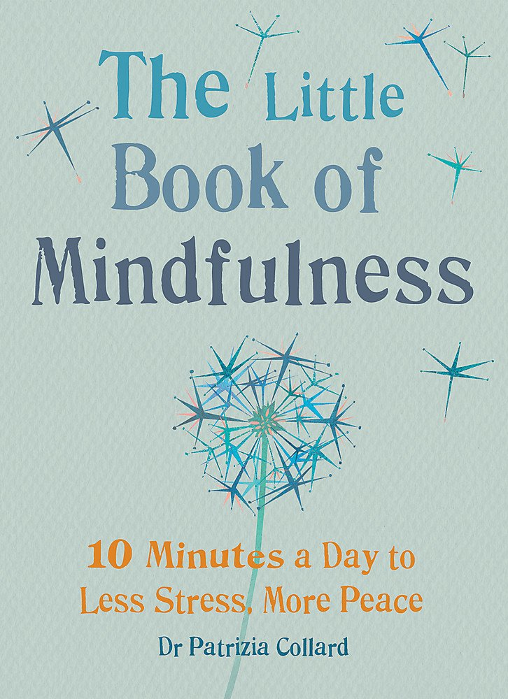 the-little-book-of-mindfulness-10-minutes-a-day-to-less-stress-more-peace-by-patricia-collard